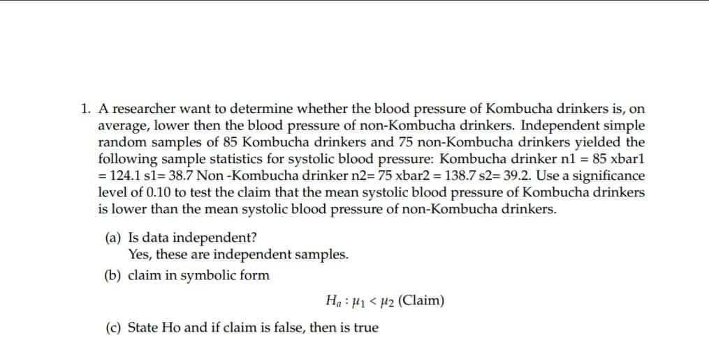 A researcher want to determine whether the blood pressure of Kombucha drinkers 1