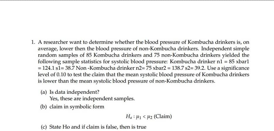 A researcher want to determine whether the blood pressure of Kombucha drinkers 7